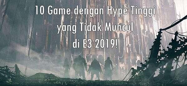 10 Game dengan Hype Tinggi yang Tidak Muncul di E3 2019!